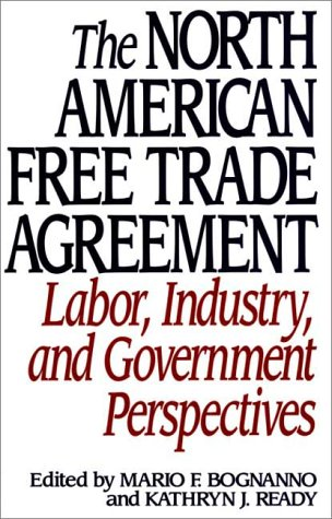 North American Free Trade Agreement Labor, Industry, and Government Perspectives  1993 9780275946753 Front Cover