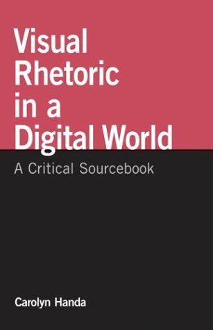 Visual Rhetoric in a Digital World A Critical Sourcebook  2004 edition cover