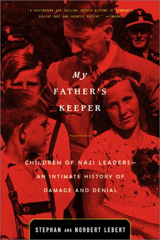 My Father's Keeper Children of Nazi Leaders - an Intimate History of Damage and Denial Reprint edition cover