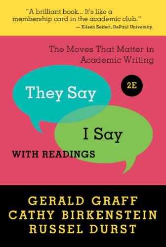 They Say / I Say The Moves That Matter in Academic Writing with Readings 2nd 2011 9780393912753 Front Cover