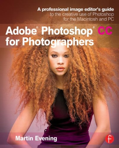 Adobe Photoshop CC for Photographers A Professional Image Editor's Guide to the Creative Use of Photoshop for the Macintosh and PC  2013 edition cover