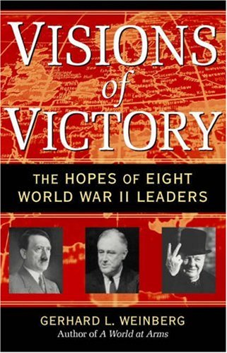 Visions of Victory The Hopes of Eight World War II Leaders  2007 9780521708753 Front Cover