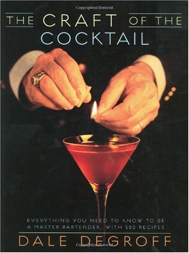 Craft of the Cocktail Everything You Need to Know to Be a Master Bartender, with 500 Recipes  2002 edition cover