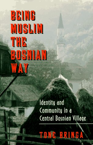 Being Muslim the Bosnian Way Identity and Community in a Central Bosnian Village  1996 edition cover