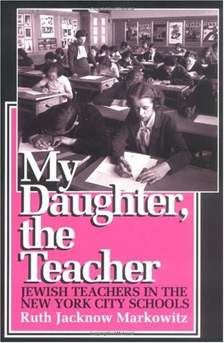 My Daughter, the Teacher Jewish Teachers in the New York City Schools  1993 edition cover