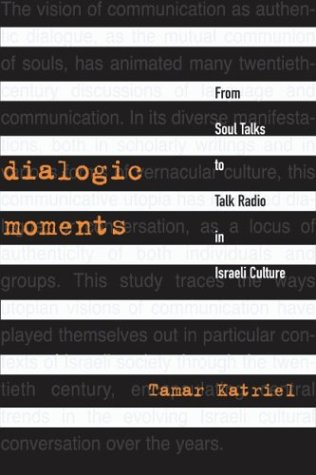 Dialogic Moments From Soul Talks to Talk Radio in Israeli Culture  2004 edition cover