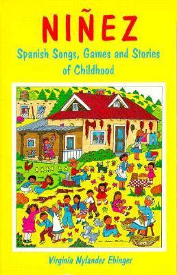 Ninez Spanish Songs, Games, and Stories of Childhood N/A 9780865341753 Front Cover
