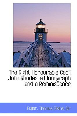 Right Honourable Cecil John Rhodes, a Monograph and a Reminiscence N/A 9781113463753 Front Cover