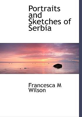 Portraits and Sketches of Serbi  N/A 9781115360753 Front Cover
