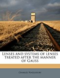 Lenses and Systems of Lenses Treated after the Manner of Gauss N/A edition cover