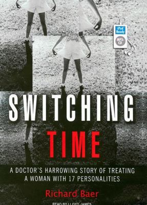 Switching Time: A Doctor's Harrowing Story of Treating a Woman With 17 Personalities  2007 9781400154753 Front Cover