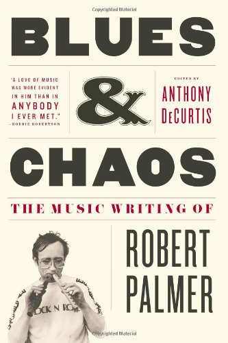 Blues and Chaos The Music Writing of Robert Palmer N/A edition cover