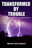 Transformed by Trouble Growing up in God While Surviving Childhood Abuse N/A 9781490481753 Front Cover