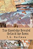 True Knowledge Revealed the Lucid Age Dawns  N/A 9781493761753 Front Cover