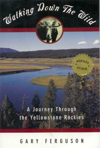 Walking down the Wild A Journey Through the Yellowstone Rockies N/A 9781560445753 Front Cover