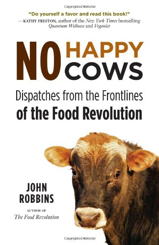 No Happy Cows Dispatches from the Frontlines of the Food Revolution  2012 edition cover