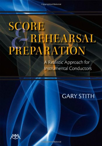 Score and Rehearsal Preparation A Realistic Approach for Instrumental Conductors  2011 edition cover