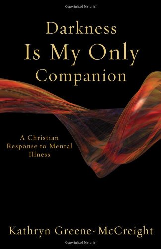 Darkness Is My Only Companion A Christian Response to Mental Illness  2006 edition cover