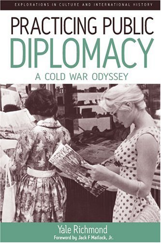 Practicing Public Diplomacy A Cold War Odyssey  2007 9781845454753 Front Cover