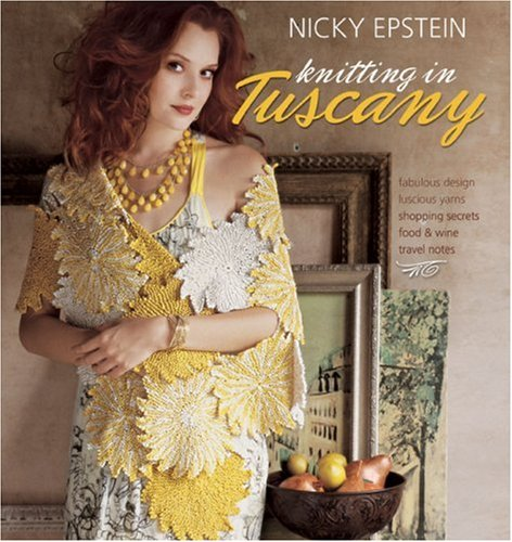 Knitting in Tuscany Fabulous Design, Luscious Yarns, Shopping Secrets, Food and Wine, Travel Notes  2009 9781933027753 Front Cover