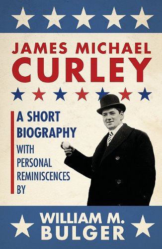 James Michael Curley (paperback) A Short Biography with Personal Reminiscences N/A 9781933212753 Front Cover