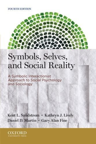 Symbols, Selves, and Social Reality A Symbolic Interactionist Approach to Social Psychology and Sociology 4th 2014 edition cover