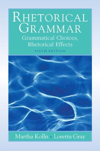 Rhetorical Grammar Grammatical Choioces, Rhetorical Effects 6th 2010 edition cover