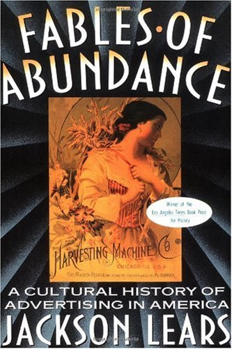 Fables of Abundance A Cultural History of Advertising in America  1994 edition cover