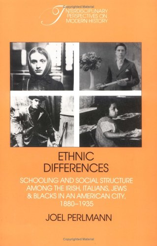 Ethnic Differences Schooling and Social Structure among the Irish, Italians, Jews, and Blacks in an American City, 1880-1935  1988 edition cover