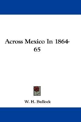 Across Mexico In 1864-65 N/A 9780548362754 Front Cover