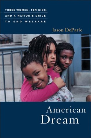 American Dream Three Women, Ten Kids, and a Nation's Drive to End Welfare  2004 edition cover