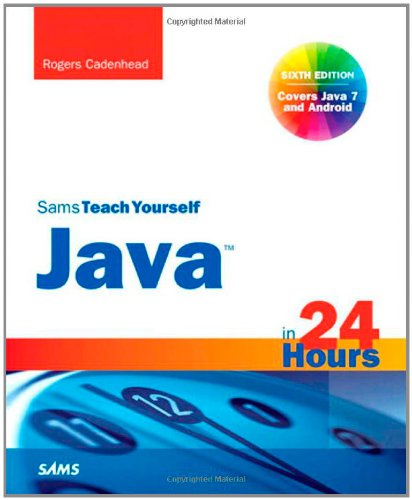 Sams Teach Yourself Java in 24 Hours (Covering Java 7 and Android)  6th 2012 (Revised) edition cover