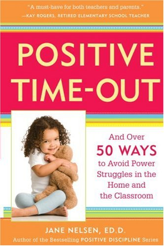 Positive Time-Out : And over 50 Ways to Avoid Power Struggles in the Home and the Classroom N/A edition cover