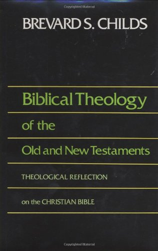 Biblical Theology of the Old and New Testaments Theological Reflection on the Christian Bible N/A 9780800626754 Front Cover
