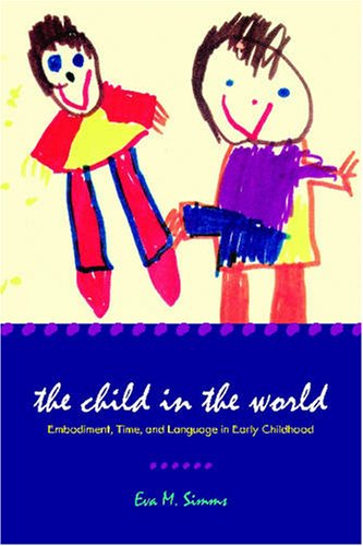 Child in the World Embodiment, Time, and Language in Early Childhood  2008 edition cover