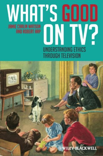 What's Good on TV? Understanding Ethics Through Television  2011 9781405194754 Front Cover