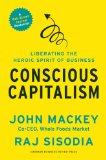 Conscious Capitalism, with a New Preface by the Authors Liberating the Heroic Spirit of Business  2014 9781625271754 Front Cover