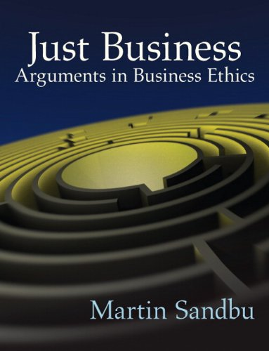 Just Business Arguments in Business Ethics  2012 (Revised) 9780205697755 Front Cover