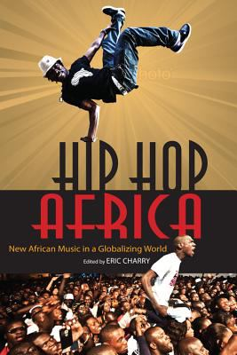 Hip Hop Africa New African Music in a Globalizing World  2012 9780253005755 Front Cover