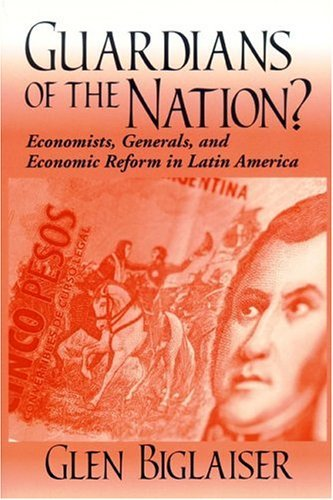 Guardians of the Nation? Economists, Generals, and Economic Reform in Latin America  2002 edition cover