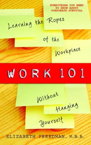 Work 101 Learning the Ropes of the Workplace Without Hanging Yourself  2007 edition cover