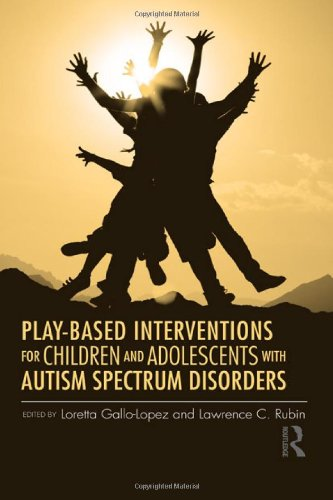 Play-Based Interventions for Children and Adolescents on the Autism Spectrum Disorders   2012 edition cover