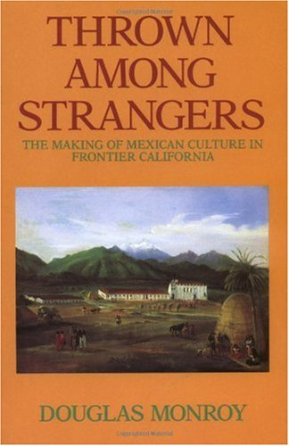 Thrown among Strangers The Making of Mexican Culture in Frontier California  1990 edition cover