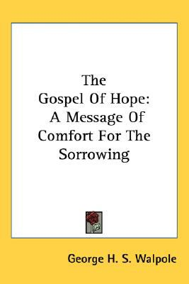 Gospel of Hope A Message of Comfort for the Sorrowing N/A 9780548518755 Front Cover