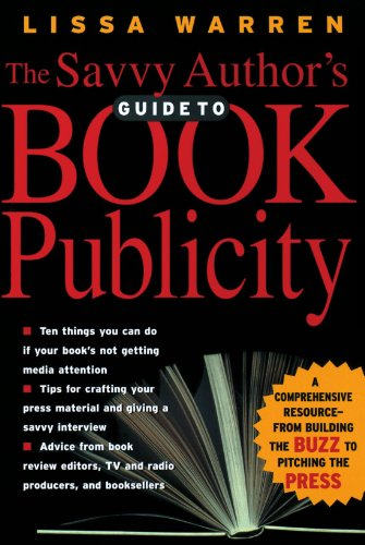 Savvy Author's Guide to Book Publicity A Comprehensive Resource - From Building the Buzz to Pitching the Press N/A edition cover