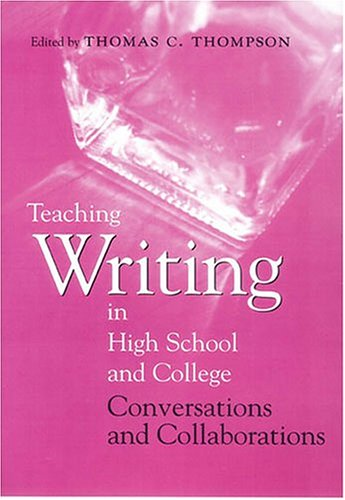 Teaching Writing in High School and College : Conversations and Collaborations 1st 2002 edition cover
