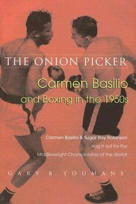 Onion Picker Carmen Basilio and Boxing in The 1950s  2007 edition cover
