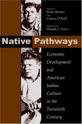 Native Pathways American Indian Culture and Economic Development in the Twentieth Century  2004 9780870817755 Front Cover