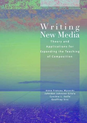 Writing New Media Theory and Applications for Expanding the Teaching of Composition  2004 edition cover