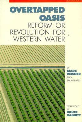 Overtapped Oasis Reform or Revolution for Western Water  1990 9780933280755 Front Cover